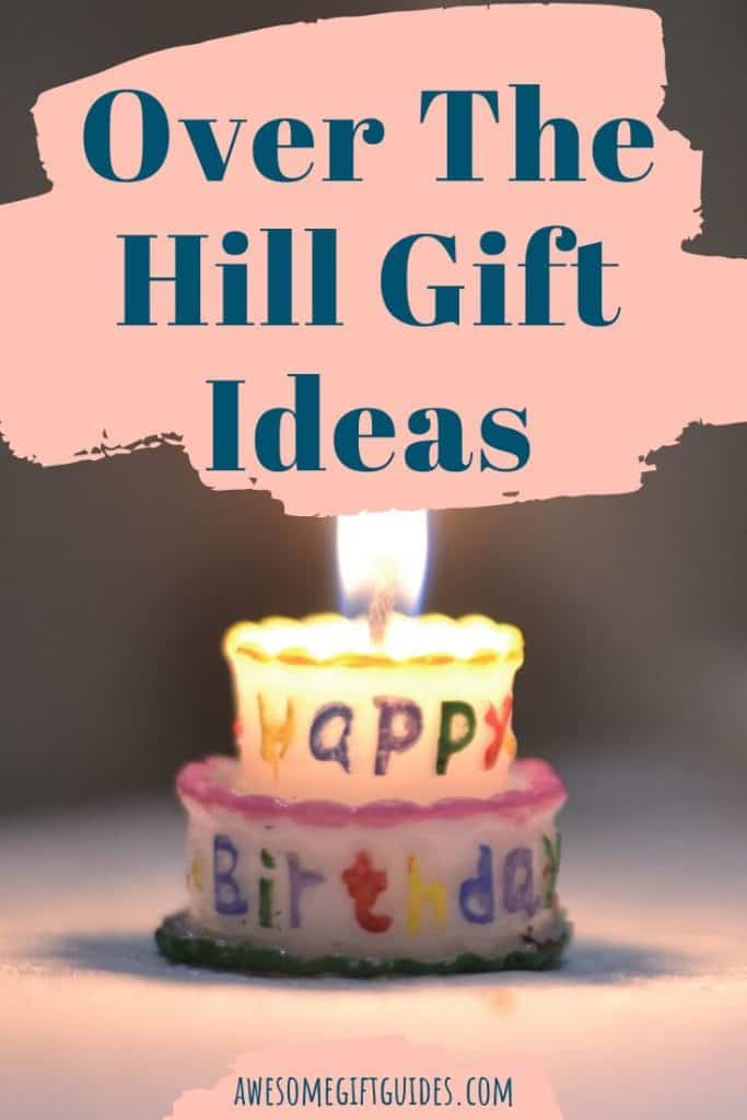 Over The Hill Gifts 40th Birthday Gift Ideas Awesome Gift Guides