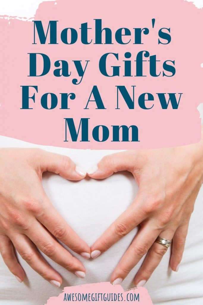 Mother's Day Gift Ideas For A New Mom